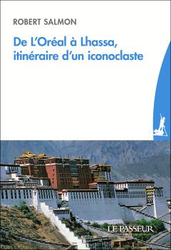 """""""De l'Oréal à Lhassa, itinéraire d'un iconoclaste"""" de Robert Salmon"""