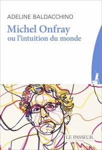 """""""Michel Onfray ou l'Intuition du monde"""",  par Adeline Baldacchino"""