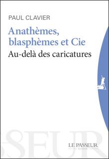 """""""Anathèmes, blasphèmes et Cie"""" de Paul Clavier"""