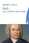 """""""Bach ou le meilleur des mondes"""" d' André Tubeuf"""