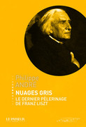 """""""Nuages gris, le dernier pèlerinage de Franz Liszt"""