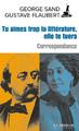 """""""Tu aimes trop la littérature, elle te tuera"""" de George Sand et Gustave Flaubert"""