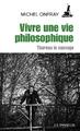 """""""Vivre une vie philosophique"""" de Michel Onfray"""