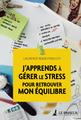 """""""J'apprends à gérer le stress pour retrouver mon équilibre"""" de Laurence Roux-Fouillet"""