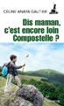 """""""Dis maman, c'est encore loin Compostelle ?"""" de Céline Anaya Gautier"""