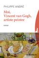 """""""Moi, Vincent Van Gogh, artiste peintre"""" de Philippe André"""