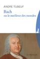 """""""Bach ou le meilleur des mondes"""" de André Tubeuf"""