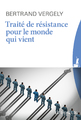 """""""Traité de résistance pour le monde qui vient"""" de Bertrand Vergely"""