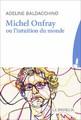 """Michel Onfray ou l'intuition du monde"" d'Adeline Baldacchino"