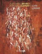"""""""Suite lyrique"""" de Jean-Marc Brunet et Jean-Yves Clément"""